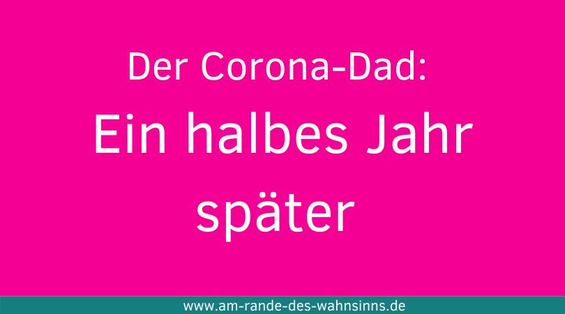 Der Corona-Dad: Ein halbes Jahr später