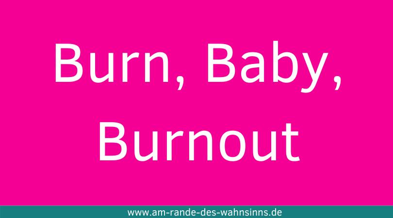 Burn, Baby, Burnout